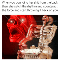 Shit, Dank Memes, and Back: When you pounding her shit from the back  then she catch the rhythm and counteract  the force and start throwing it back on you 😲😲😲😲😲 needasf