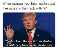 """Life, The Worst, and China: When you pour your heart out in a text  message and they reply with """"k""""  Thisshas been the worst trade deal in  thehistory of trade deals, maybe ever Grab a @wallbutton in real life at the link in our bio. Use promo code: CHINA for 10% off. Tag someone who needs this"""