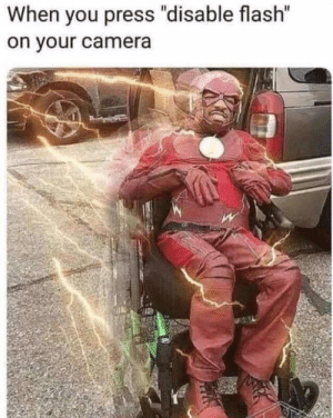 """Reddit, Camera, and Flash: When you press """"disable flash""""  on your camera I am speed"""