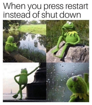 shut down: When you press restart  instead of shut down