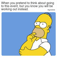 Working Out, Fitness, and Working: When you pretend to think about going  to this event, but you know you will be  working out instead.  @gymaholic When you pretend to think about going to this event  But you know you will be working out instead.  More motivation: https://www.gymaholic.co  #fitness #motivation #gymaholic