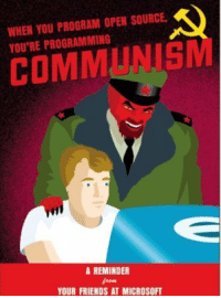 Dont programme open source, Microsoft dare you!: WHEN YOU PROGRAM OPEN SOURCE  YOU'RE PROGRAMMINIG  COMMUNISM  A REMINDER  YOUR FRIENDS AT MICROSOFT Dont programme open source, Microsoft dare you!