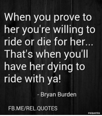 When You Prove To Her Youre Willing To Ride Or Die For Her Thats