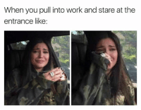 Funny, Work, and Kardashian: When you pull into work and stare at the  entrance like: I just feel so offended you know😢😭 girlsthinkimfunnytwitter workvibes dontmakemego kardashian
