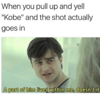 "Friends, Memes, and Kobe: When you pull up and yell  ""Kobe"" and the shot actually  goes in  A part of him lives within me, doesn't it Dm this to 10 friends for a shoutout!"