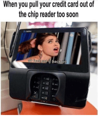 Meme, Soon..., and Tumblr: When you pull your credit card out of  the chip reader too soon  oh tuckputit back in  2  6  ruV  WXY memehumor:  meme against the W🌎RLD