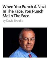 punch: When You Punch A Nazi  In The Face, You Punch  Me In The Face  by David Brooks