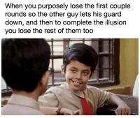 hah! gottem! hah! via /r/memes http://bit.ly/2UdLg0Z: When you purposely lose the first couple  rounds so the other guy lets his guard  down, and then to complete the illusion  you lose the rest of them too hah! gottem! hah! via /r/memes http://bit.ly/2UdLg0Z