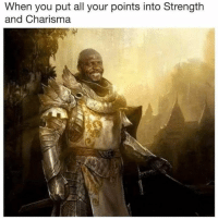 All, You, and Charisma: When you put all your points into Strength  and Charisma Me 🙋♂️🙋♂️🙋♂️