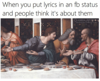 Memes, Lyrics, and Classical Art: When you put lyrics in an fb status  and people think it's about them  CLASSICALART MEMES  facebpok.com/classicalartmem