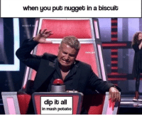 Nugget In A Biscuit: when you put nugget in a biscuit  mister god  dip it all  in mash potato