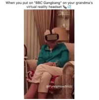 "Gangbang, Memes, and Virtual Reality: When you put on ""BBC Gangbang"" on your grandma's  virtual reality headset D  Funny Hood Vidz Hahahahahah savage hahaha hehe haha funny lol lmao lmfao done meme whitepeople hood instafunny hilarious comedy vine vines bruh nochill niggas girlsbelike weak icanteven smh bitchesbelike thuglife ctfu omg"