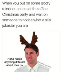 Dead @middleclassfancy: When you put on some goofy  reindeer antlers at the office  Christmas party and wait on  someone to notice what a silly  jokester you are  Haha notice  @middleclass fancy  anything different  about me? Dead @middleclassfancy