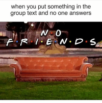 Not a single one 😒(@girlsthinkimfunny 🍸): when you put something in the  group text and no one answers Not a single one 😒(@girlsthinkimfunny 🍸)