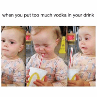 Funny, Too Much, and Vodka: when you put too much vodka in your drink Coming in hot😣🤤