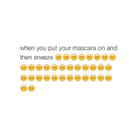 Birthday, Girl Memes, and Sneeze: when you put your mascara on and  then sneeze thanks for the birthday wishes