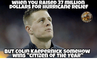 "Hurricane, Citizen, and You: WHen YOu RAIseD 37 mILLIon  DOLLARS FOR HURRICAne ReLIeF  Wins ""cITIzen OF THe YeAR"