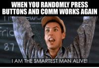 Alive, Memes, and 🤖: WHEN YOU RANDOMLY PRESS  BUTTONSAND COMM WORKS AGAIN  I AM THE SMARTEST MAN ALIVE! Uh I reset the timing and did the crypto thing. -El Guapo