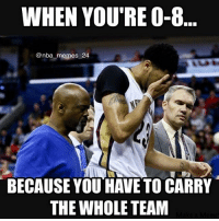 Poor Anthony Davis... nbamemes nba_memes_24: WHEN YOU RE 0-8  @nba memes 24  BECAUSE YOU HAVE TO CARRY  THE WHOLE TEAM Poor Anthony Davis... nbamemes nba_memes_24