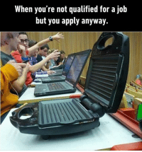 9gag, Memes, and 🤖: When you re not qualified for a Job  but you apply anyway. Stupid gamer grills. Follow @9gag @9gagmobile 9gag gamer toaster sandwich ratemysetup