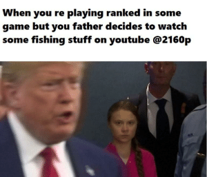 Reddit, youtube.com, and Game: When you re playing ranked in some  game but you father decides to watch  some fishing stuff on youtube @2160p New Format?!?
