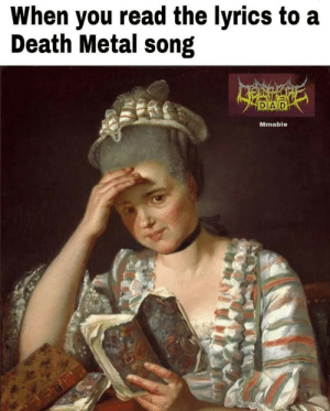death metal: When you read the lyrics to a  Death Metal song  Mmabie