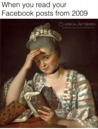 Classical Art: When you read your  Facebook posts from 2009  CLASSICAL ART MEMES  facebook.com/classicalartmemes