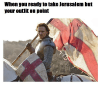 We Will Take Jerusalem: When you ready to take Jerusalem but  your outfit on point