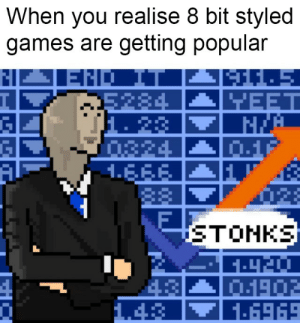 """Game, Games, and Video: When you realise 8 bit styled  games are getting popular  END IT  든284  1.23  0324  1.EEE  88  FI  노EET  0.1F  STONKS  O1902  1.6969  1.43 Stonks The Video Game """"Invest Wisely"""""""
