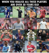 😥😥😥 🔺FREE LIVE FOOTBALL APP -> LINK IN BIO!! Follow ➡️ @thefootballarena: WHEN YOU REALISE ALL THESE PLAYERS  ARE OVER 30 YEARS OLD  SportPesa  FIv  Emirates  valspar 😥😥😥 🔺FREE LIVE FOOTBALL APP -> LINK IN BIO!! Follow ➡️ @thefootballarena