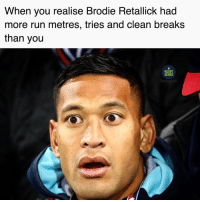 Memes, Run, and Rugby: When you realise Brodie Retallick had  more run metres, tries and clean breaks  than you  RUGBY  MEMES  Instagiam Just saying 🤔 rugby allblacks wallabies bledisloe