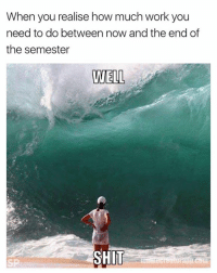 😭😭: When you realise how much work you  need to do between now and the end of  the semester  WELL  SHIT 😭😭