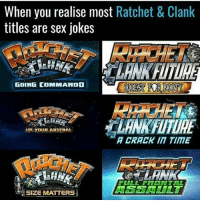 When you realise most Ratchet & Clank  titles are sex jokes  GOING COMMANDD  LANKFITURE  UP YOUR ARSEMAL  A CRACK 1Π TIME  FULL FRONTAL  SIZE MATTERS I haven't played Ratchet and Clank in years, those games were insanely good ➖ Check Out The Homies! ➖ @bunnyrages ➖ @itsiihades @glizzly_ ➖ @exitz_ @gamersbanter ➖ @ae.mrwhiterice @bloodransom ➖ @xoprettynpinkxo @senseisdarksiders ➖ @lil_twink__ ➖ CoD CallOfDuty VideoGames Nintendo Xbox XboxOne PlayStation PS4 Meme SacredxPhoenix BO3 BlackOps BlackOps3 GamerMeme InfiniteWarfare CoD4 CallOfDuty4 CoDMeme GamingClip Gamer BO3 BlackOps3 VideoGameMeme Gaming Games Game