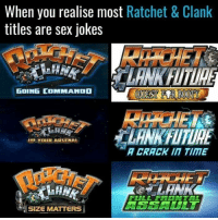 Ratchet, Sex, and Jokes: When you realise most Ratchet & Clank  titles are sex jokes  GOING COMMANDO  LANKFUTURE  B YOUR ARSEMAL  A CRACK ΙΠ TIME  LANK  SIZE MATTERS Damn https://t.co/0pttdJA9Pg
