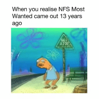 Memes, 🤖, and Nfs: When you realise NFS Most  Wanted came out 13 years  ago  805  STOP Hand me my walking stick...