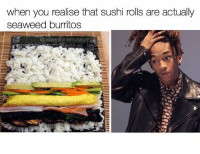 Memes, Sushi, and 🤖: when you realise that sushi rolls are actually  seaweed burritos 🍣 = 🌯 @asleepinthemuseum
