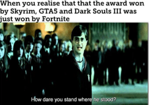 Memes, Skyrim, and Dark Souls: When you realise that that the award won  by Skyrim, GTA5 and Dark Souls III was  just won by Fortnite  How dare you stand where he stood? how dare he via /r/memes https://ift.tt/2E4mtbM