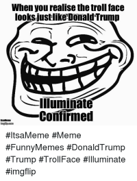 troll face: When you realise the troll face  looks justlike Donald Trump  llluminateé  Confirmed