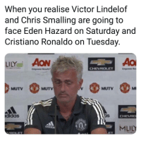 Adidas, Cristiano Ronaldo, and Memes: When you realise Victor Lindelof  and Chris Smalling are going to  face Eden Hazard on Saturday and  Cristiano Ronaldo on Tuesday.  LILY㎡ AON  Empower Results  CHEVROLE  Empower  MUTV  MUTV  MUTV  Ml  didas  CHEVRO  MLILY  adidas