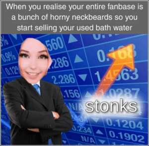 76 Funny Pics And Memes We've Been Loving Lately: When you realise your entire fanbase is  a bunch of horny neckbeards so you  start selling your used bath water  U  560  286  0.12%  2.28614563  156 0287  WAStonks  A0 0.1204  0.234  606  0.1902  N/A 76 Funny Pics And Memes We've Been Loving Lately