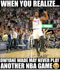 The game won't be the same without D-Wade. 😞: WHEN YOU REALIZE.  3  ONBAMEMES  OWYANE WADE MAY NEVER PLAY  ANOTHER NBA GAME The game won't be the same without D-Wade. 😞