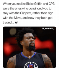 I'm dead 💀😂 - Follow @_nbamemes._: When you realize Blake Griffin and CP3  were the ones who convinced you to  stay with the Clippers, rather than sign  with the Mavs, and now they both got  traded  @_ABAMEMEs.一 I'm dead 💀😂 - Follow @_nbamemes._