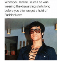 SPONSORED: @fashionnova is lit🔥😂: When you realize Bruce Lee was  wearing the drawstring shirts long  before you bitches got ahold of  Fashion Nova SPONSORED: @fashionnova is lit🔥😂