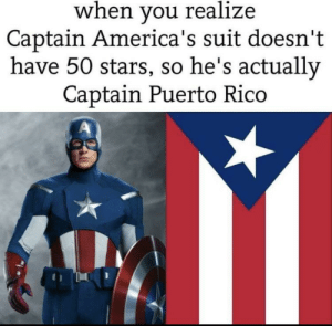 Marvel Comics, Puerto Rico, and Stars: when you realize  Captain America's suit doesn't  have 50 stars, so he's actually  Captain Puerto Rico  A We were lied to