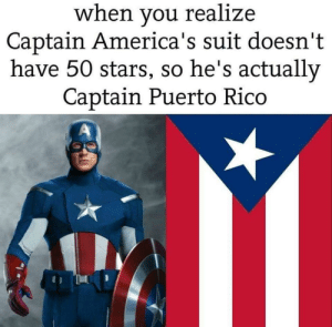 Marvel Comics, Puerto Rico, and Stars: when you realize  Captain America's suit doesn't  have 50 stars, so he's actually  Captain Puerto Rico  A Oh Captain, my Captain