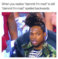 "Follow my bro @bpacecomedy for hilarious pics, I'm tryna help him hit 1k that's bro 💯🤘🏾: When you realize ""dammit lim mad"" is still  ""dammit I'm mad"" spelled backwards. Follow my bro @bpacecomedy for hilarious pics, I'm tryna help him hit 1k that's bro 💯🤘🏾"