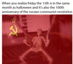 Friday, Halloween, and Friday the 13th: When you realize friday the 13th is in the same  month as halloween and it's also the 100th  anniversary of the russian communist revolution