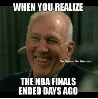 antonio banderas: WHEN YOU REALIZE  Go Spurs Go Memes  THE NBA FINALS  ENDED DAYS AGO