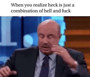 Memes, Fuck, and Word: When you realize heck is just a  combination of hell and fuck Is heck a no-no word? via /r/memes https://ift.tt/2z1FOpO