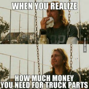 Money, How, and Looking: WHEN YOU REALIZE  HOW MUCH MONEY  YOU NEED FOR TRUCK PARTS I was looking at a new turbo for my truck